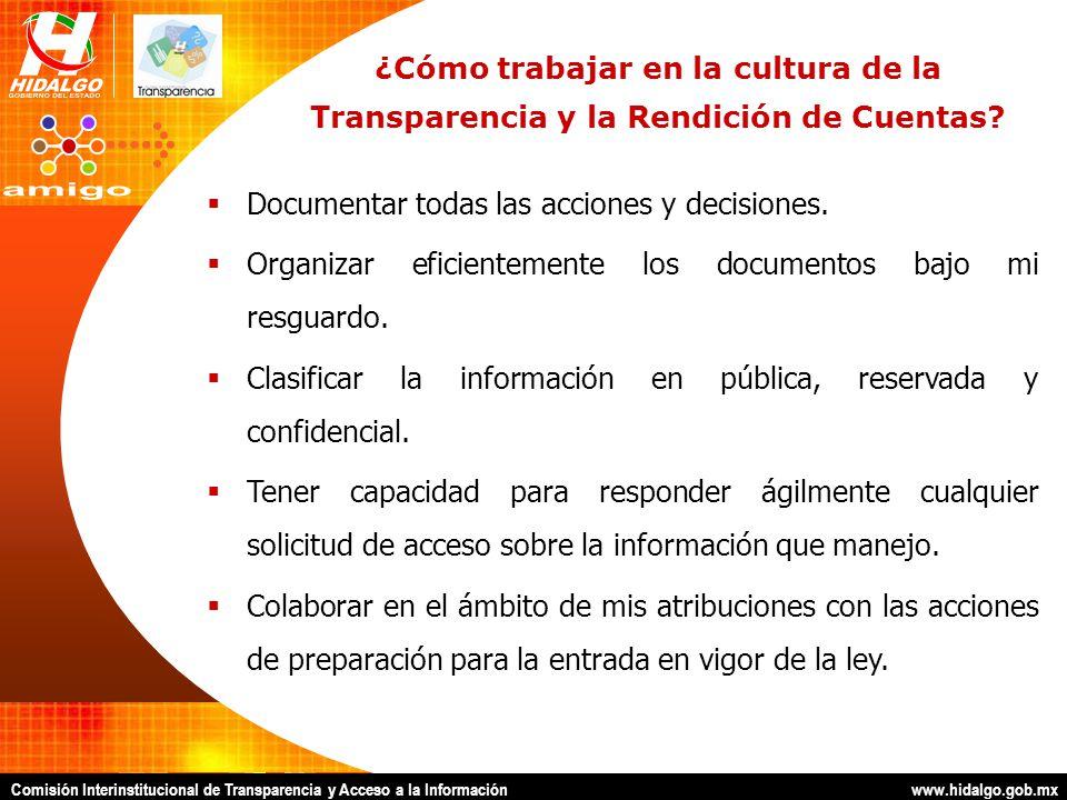 Comisión Interinstitucional de Transparencia y Acceso a la Información www.hidalgo.gob.mx ¿Cómo trabajar en la cultura de la Transparencia y la Rendición de Cuentas.