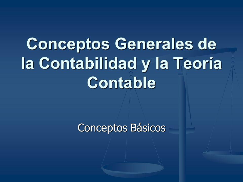 Conceptos Generales de la Contabilidad y la Teoría Contable Conceptos Básicos