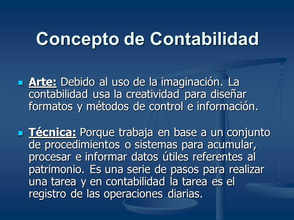 Concepto de Contabilidad Arte: Debido al uso de la imaginación. La contabilidad usa la creatividad para diseñar formatos y métodos de control e inform