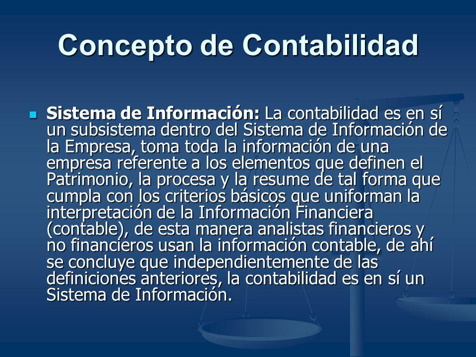 Concepto de Contabilidad Sistema de Información: La contabilidad es en sí un subsistema dentro del Sistema de Información de la Empresa, toma toda la