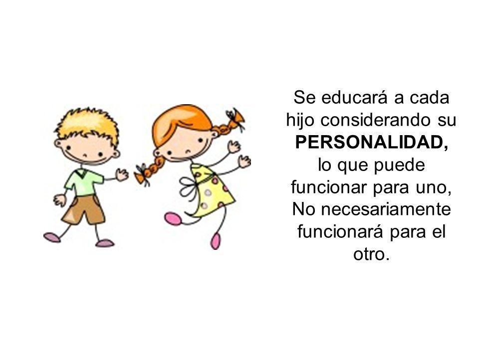 Se educará a cada hijo considerando su PERSONALIDAD, lo que puede funcionar para uno, No necesariamente funcionará para el otro.