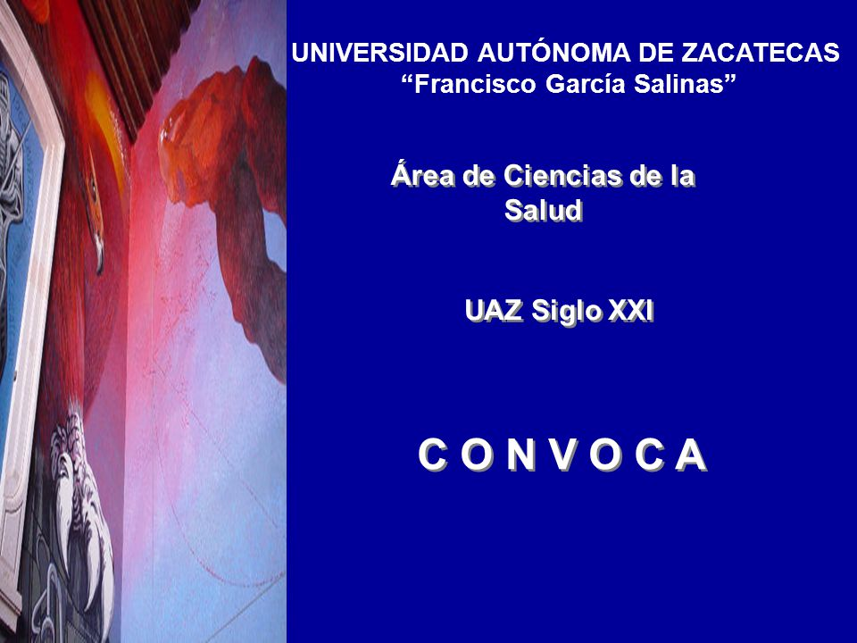 UNIVERSIDAD AUTÓNOMA DE ZACATECAS Francisco García Salinas C O N V O C A UAZ Siglo XXI Área de Ciencias de la Salud