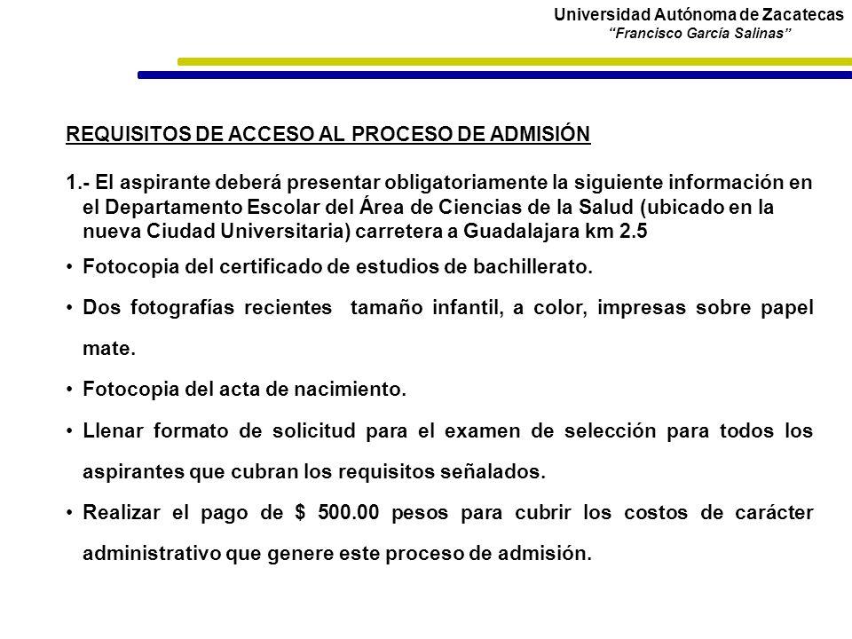 Universidad Autónoma de Zacatecas Francisco García Salinas REQUISITOS DE ACCESO AL PROCESO DE ADMISIÓN 1.- El aspirante deberá presentar obligatoriame