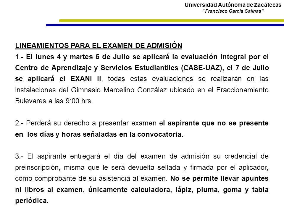 Universidad Autónoma de Zacatecas Francisco García Salinas LINEAMIENTOS PARA EL EXAMEN DE ADMISIÓN 1.- El lunes 4 y martes 5 de Julio se aplicará la e