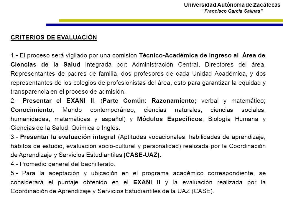 Universidad Autónoma de Zacatecas Francisco García Salinas CRITERIOS DE EVALUACIÓN 1.- El proceso será vigilado por una comisión Técnico-Académica de