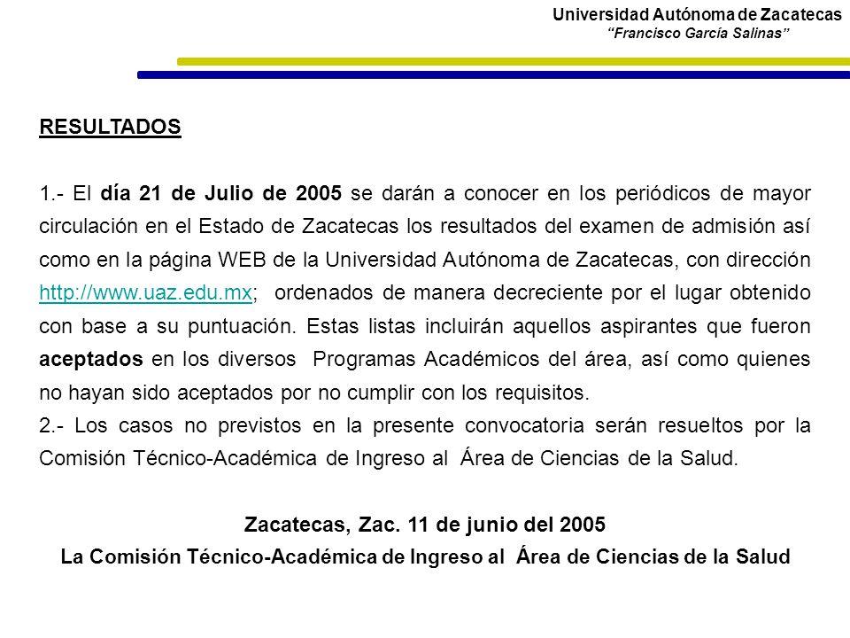 Universidad Autónoma de Zacatecas Francisco García Salinas RESULTADOS 1.- El día 21 de Julio de 2005 se darán a conocer en los periódicos de mayor cir