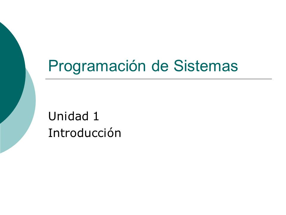 Programación de Sistemas Unidad 1 Introducción