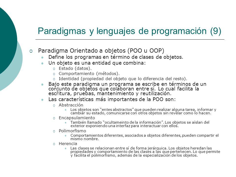 Paradigmas y lenguajes de programación (9) Paradigma Orientado a objetos (POO u OOP) Define los programas en término de clases de objetos.