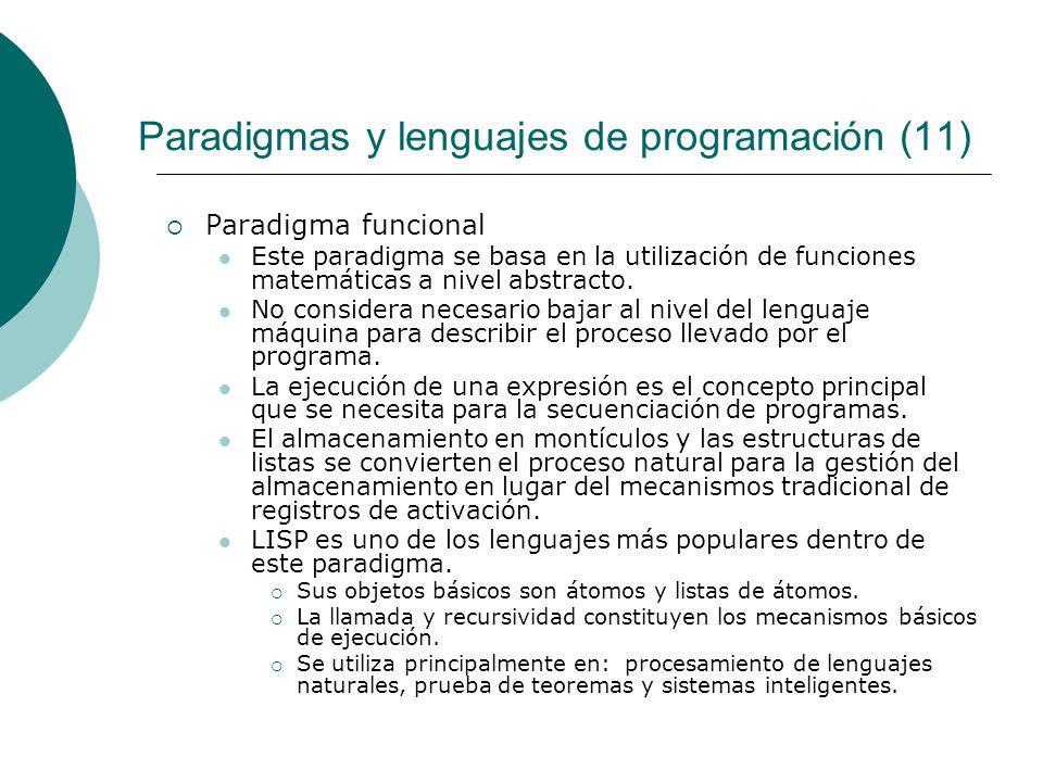 Paradigmas y lenguajes de programación (11) Paradigma funcional Este paradigma se basa en la utilización de funciones matemáticas a nivel abstracto.