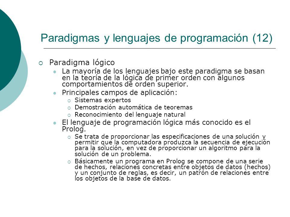 Paradigmas y lenguajes de programación (12) Paradigma lógico La mayoría de los lenguajes bajo este paradigma se basan en la teoría de la lógica de primer orden con algunos comportamientos de orden superior.