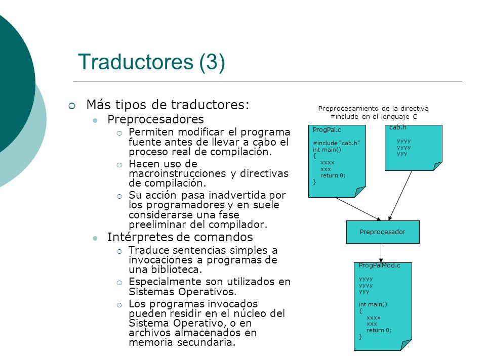 Traductores (3) Más tipos de traductores: Preprocesadores Permiten modificar el programa fuente antes de llevar a cabo el proceso real de compilación.