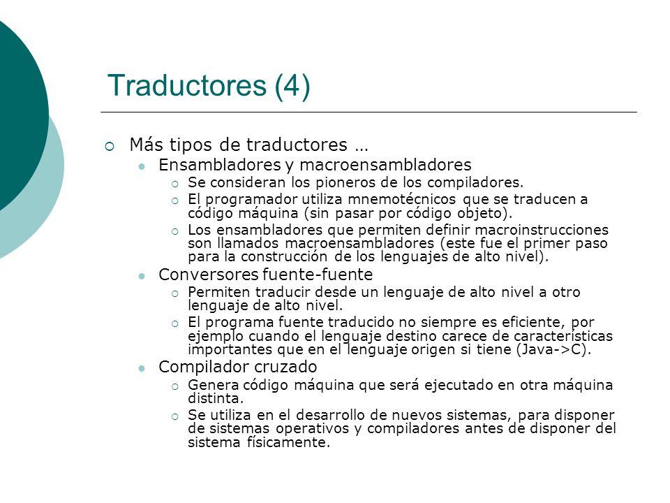Traductores (4) Más tipos de traductores … Ensambladores y macroensambladores Se consideran los pioneros de los compiladores.