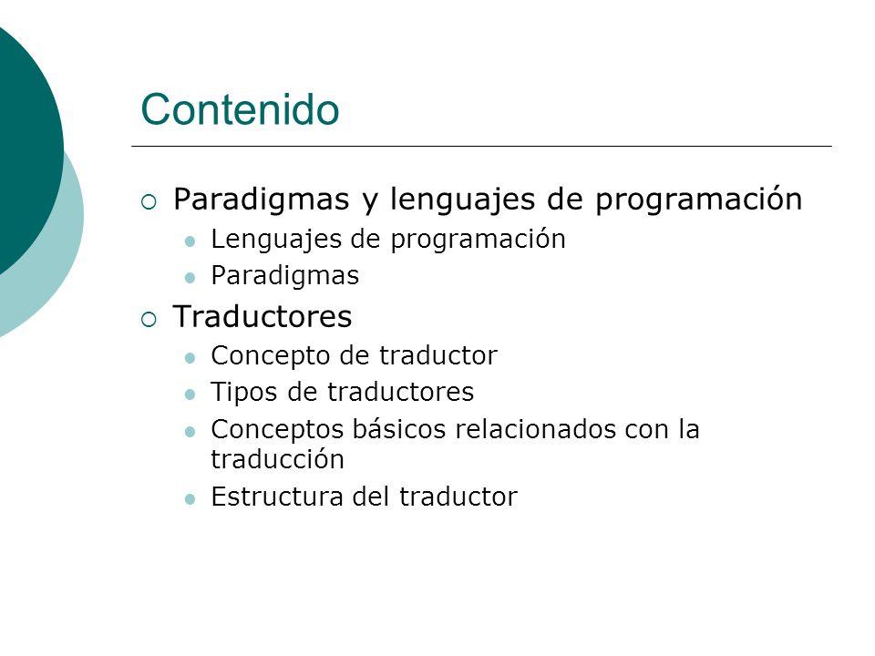 Contenido Paradigmas y lenguajes de programación Lenguajes de programación Paradigmas Traductores Concepto de traductor Tipos de traductores Conceptos básicos relacionados con la traducción Estructura del traductor