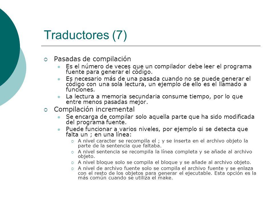 Traductores (7) Pasadas de compilación Es el número de veces que un compilador debe leer el programa fuente para generar el código.