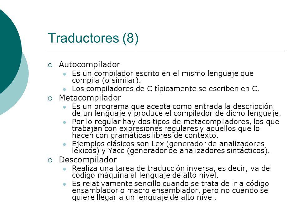 Traductores (8) Autocompilador Es un compilador escrito en el mismo lenguaje que compila (o similar).