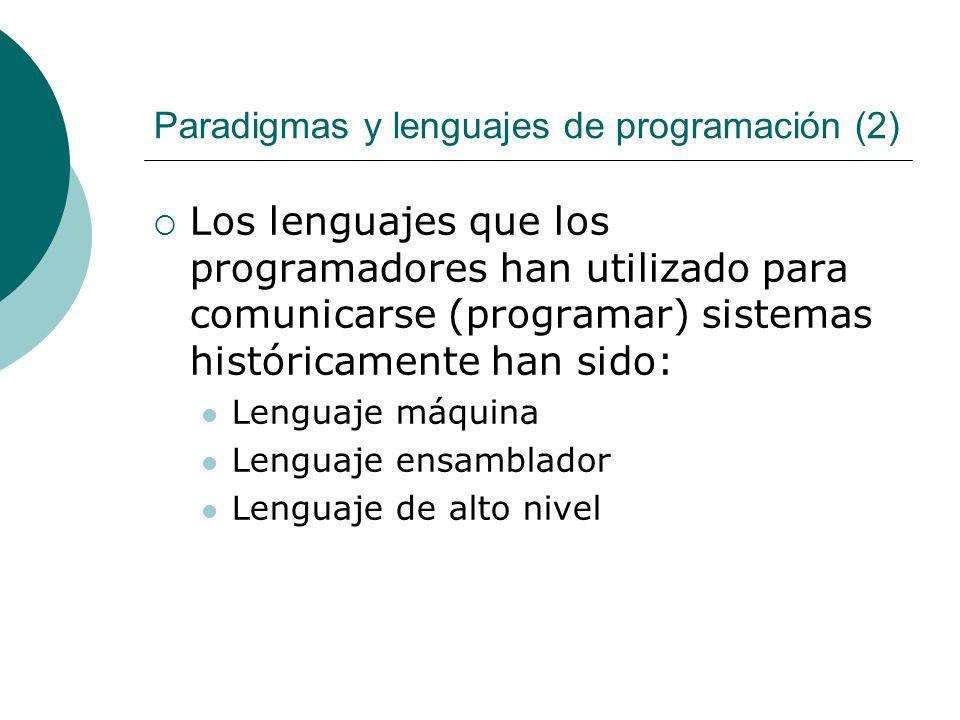 Paradigmas y lenguajes de programación (2) Los lenguajes que los programadores han utilizado para comunicarse (programar) sistemas históricamente han sido: Lenguaje máquina Lenguaje ensamblador Lenguaje de alto nivel
