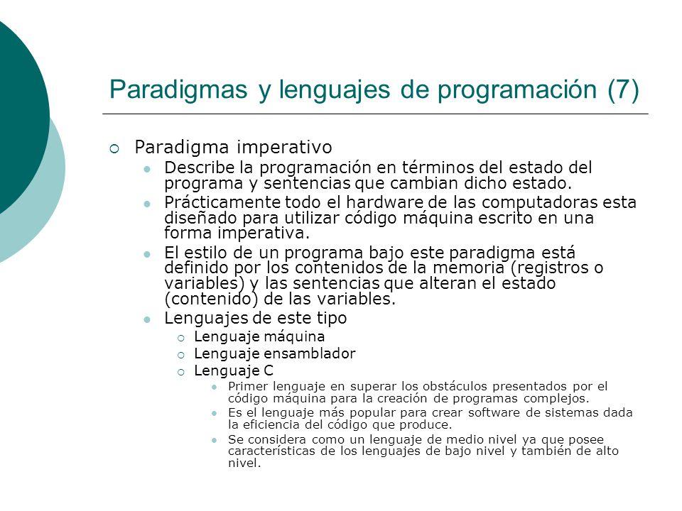 Paradigmas y lenguajes de programación (7) Paradigma imperativo Describe la programación en términos del estado del programa y sentencias que cambian dicho estado.