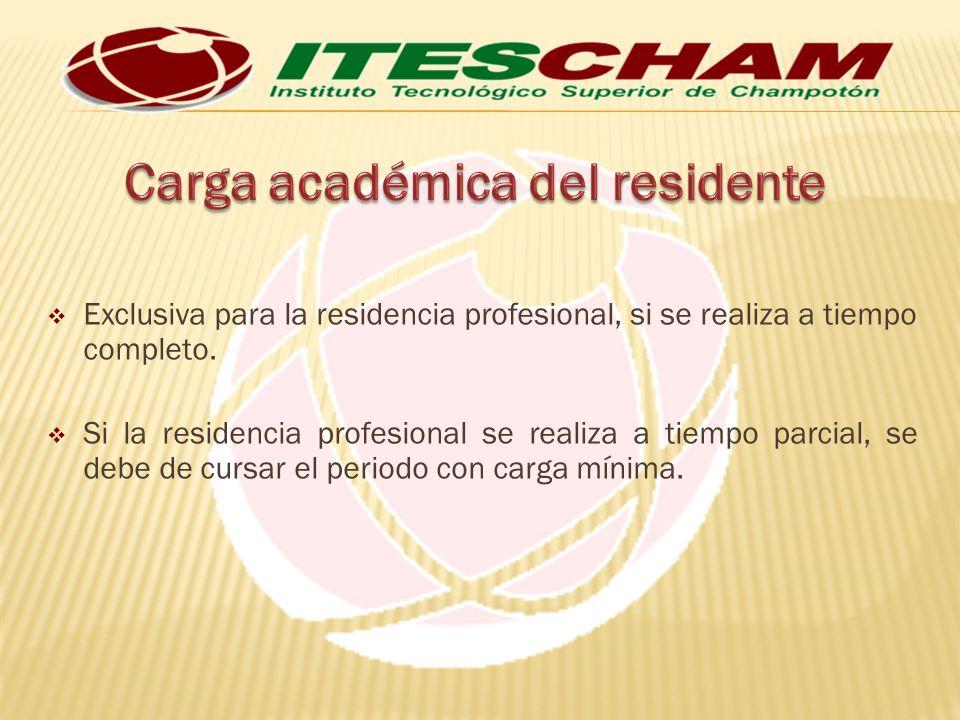 Exclusiva para la residencia profesional, si se realiza a tiempo completo. Si la residencia profesional se realiza a tiempo parcial, se debe de cursar