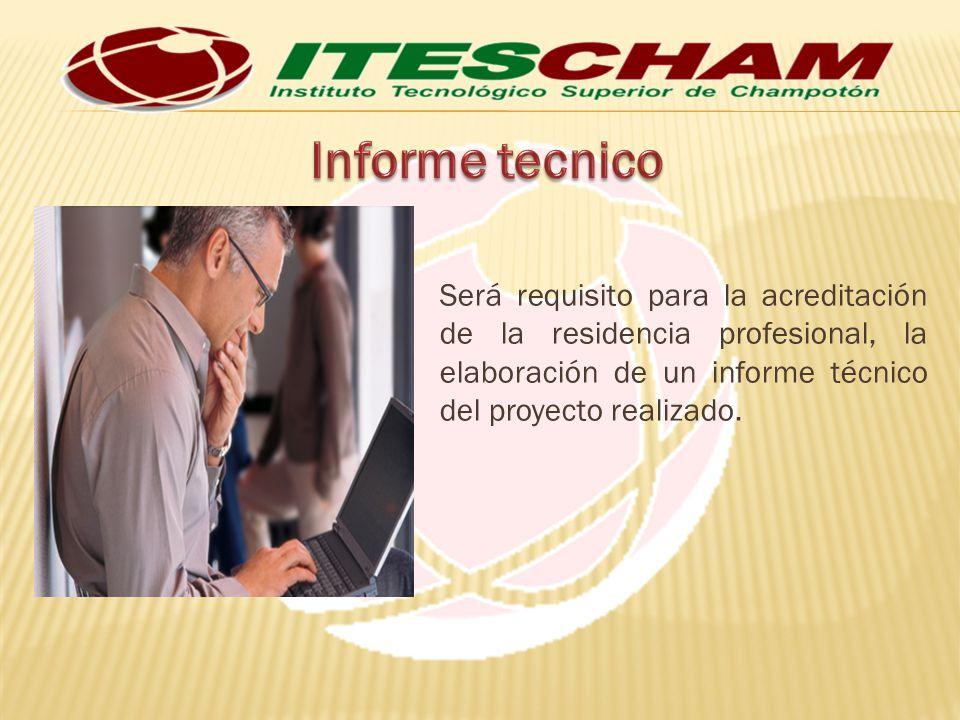 Será requisito para la acreditación de la residencia profesional, la elaboración de un informe técnico del proyecto realizado.