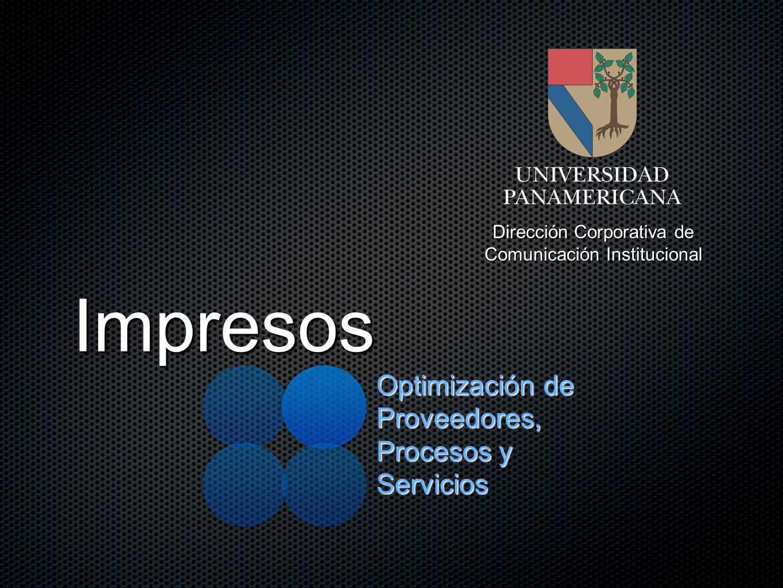Impresos Optimización de Proveedores, Procesos y Servicios Dirección Corporativa de Comunicación Institucional