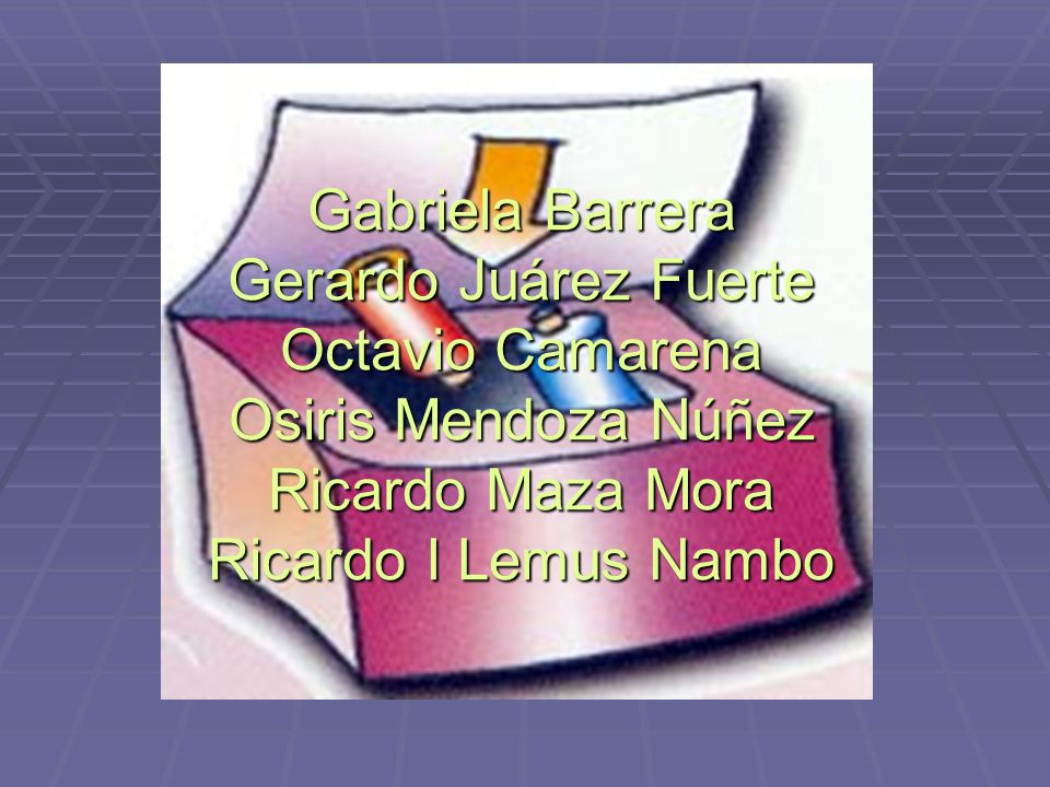 Gabriela Barrera Gerardo Juárez Fuerte Octavio Camarena Osiris Mendoza Núñez Ricardo Maza Mora Ricardo I Lemus Nambo