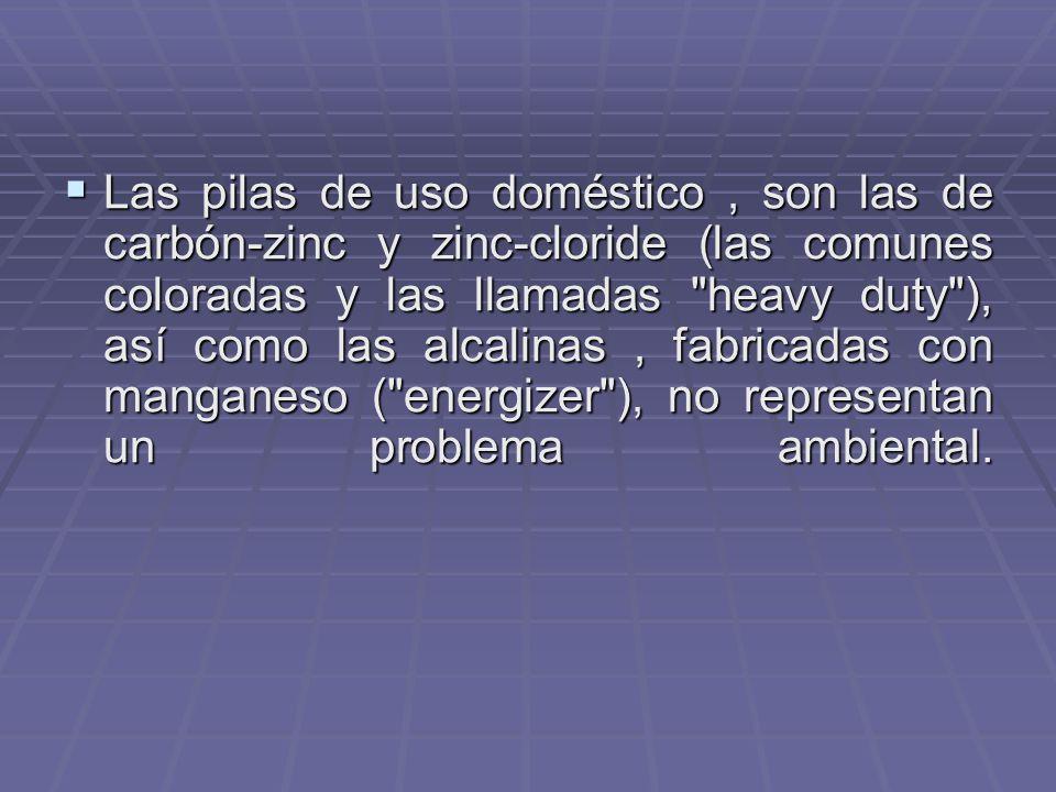 Los metales de mayor preocupación, presentes en las pilas de uso doméstico, son el cadmio, manganeso, mercurio, níquel y zinc.
