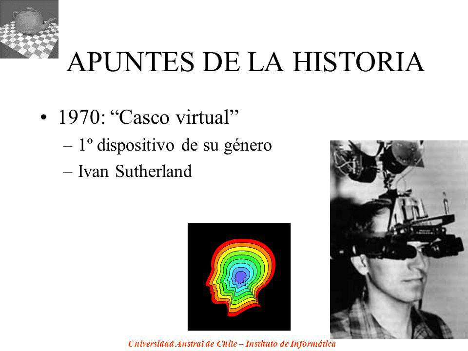 Universidad Austral de Chile – Instituto de Informática APUNTES DE LA HISTORIA 1970: Casco virtual –1º dispositivo de su género –Ivan Sutherland