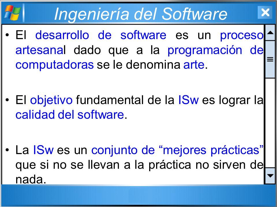 Ingeniería del Software El desarrollo de software es un proceso artesanal dado que a la programación de computadoras se le denomina arte. El objetivo