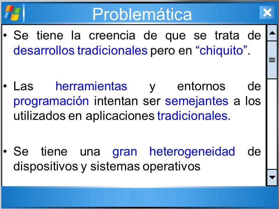 Problemática Se tiene la creencia de que se trata de desarrollos tradicionales pero en chiquito. Las herramientas y entornos de programación intentan