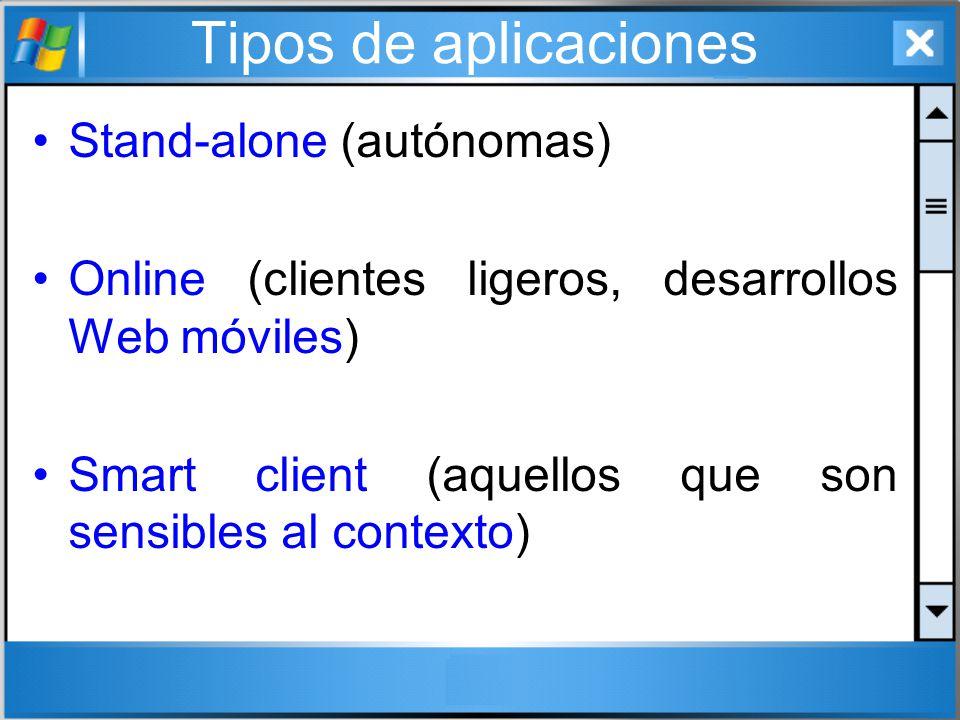Tipos de aplicaciones Stand-alone (autónomas) Online (clientes ligeros, desarrollos Web móviles) Smart client (aquellos que son sensibles al contexto)