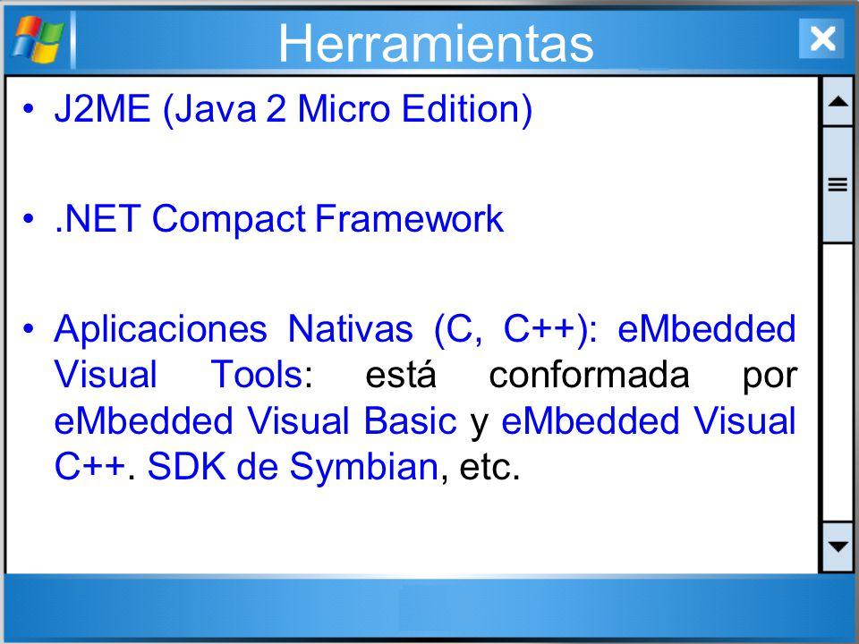 Herramientas J2ME (Java 2 Micro Edition).NET Compact Framework Aplicaciones Nativas (C, C++): eMbedded Visual Tools: está conformada por eMbedded Visu