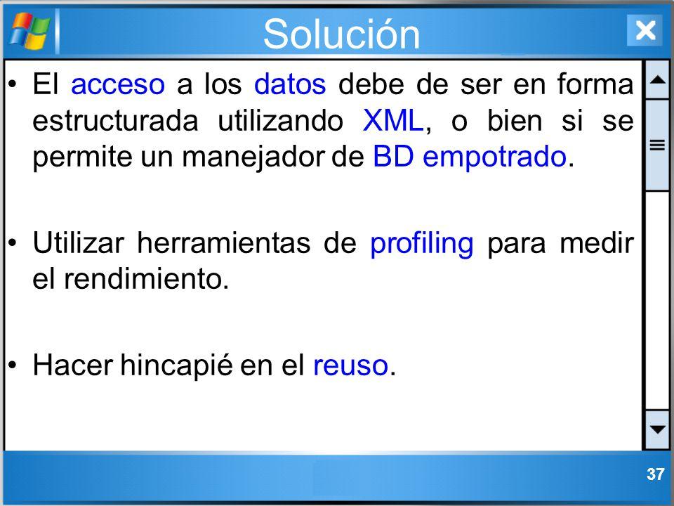 Solución El acceso a los datos debe de ser en forma estructurada utilizando XML, o bien si se permite un manejador de BD empotrado. Utilizar herramien