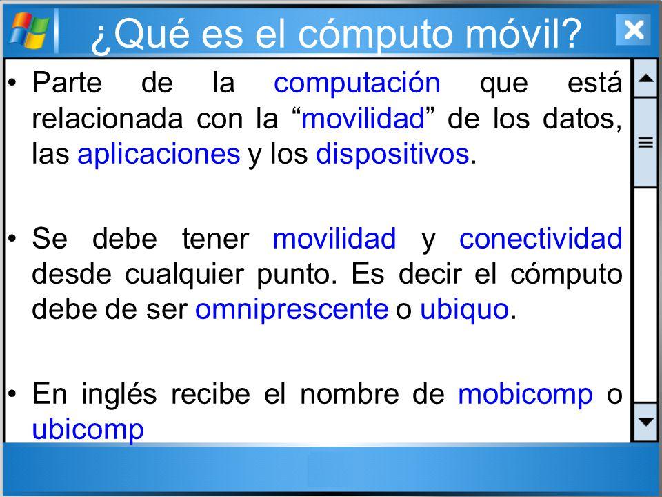 ¿Qué es el cómputo móvil? Parte de la computación que está relacionada con la movilidad de los datos, las aplicaciones y los dispositivos. Se debe ten