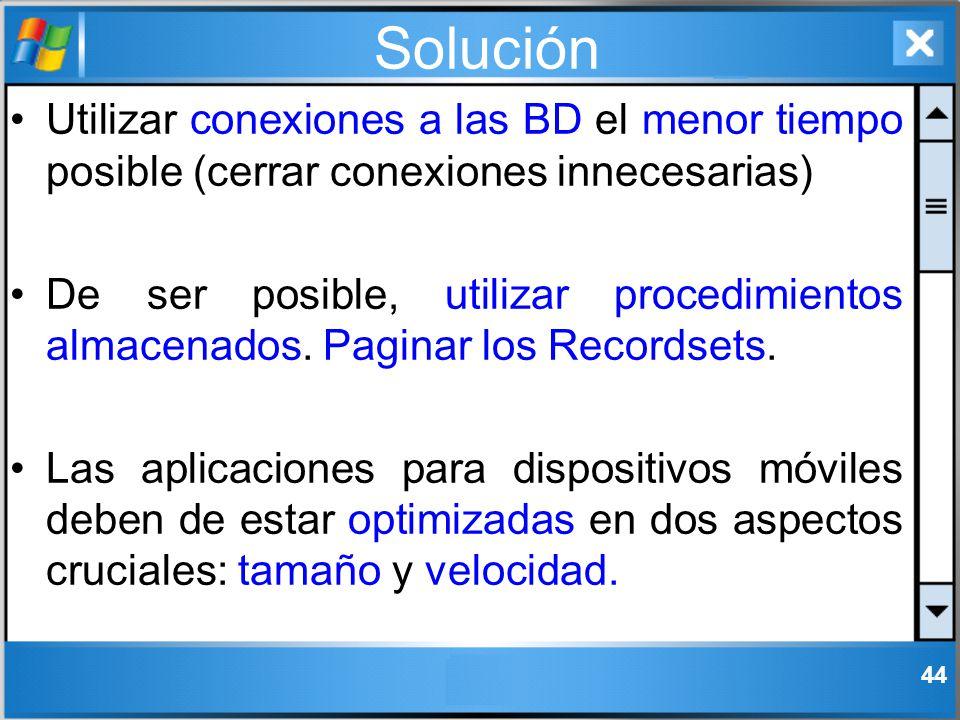 Solución Utilizar conexiones a las BD el menor tiempo posible (cerrar conexiones innecesarias) De ser posible, utilizar procedimientos almacenados. Pa