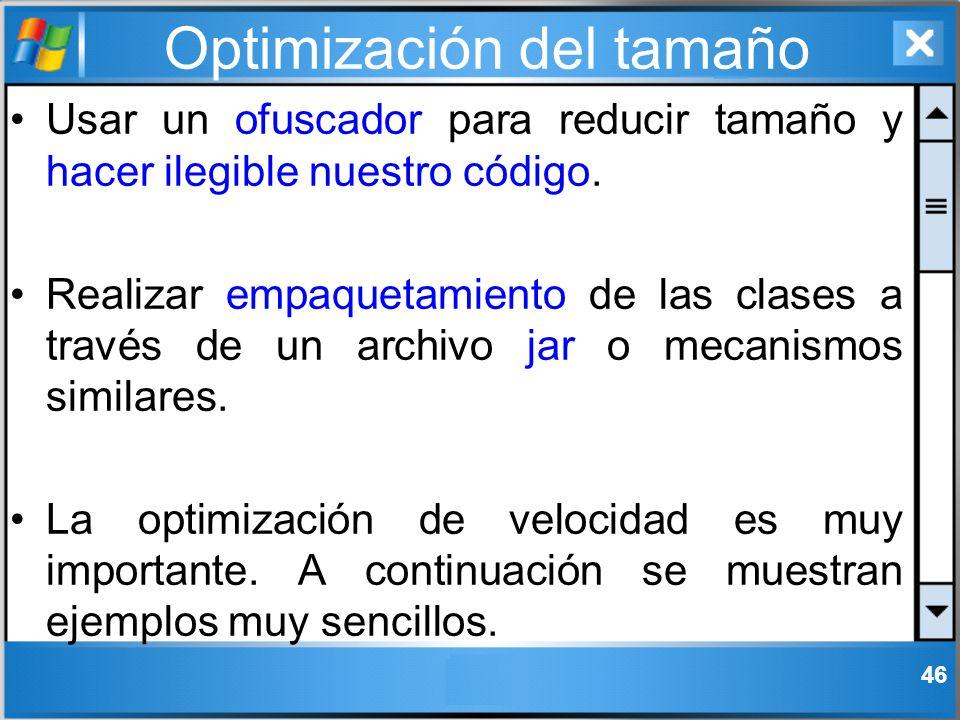 Optimización del tamaño Usar un ofuscador para reducir tamaño y hacer ilegible nuestro código. Realizar empaquetamiento de las clases a través de un a