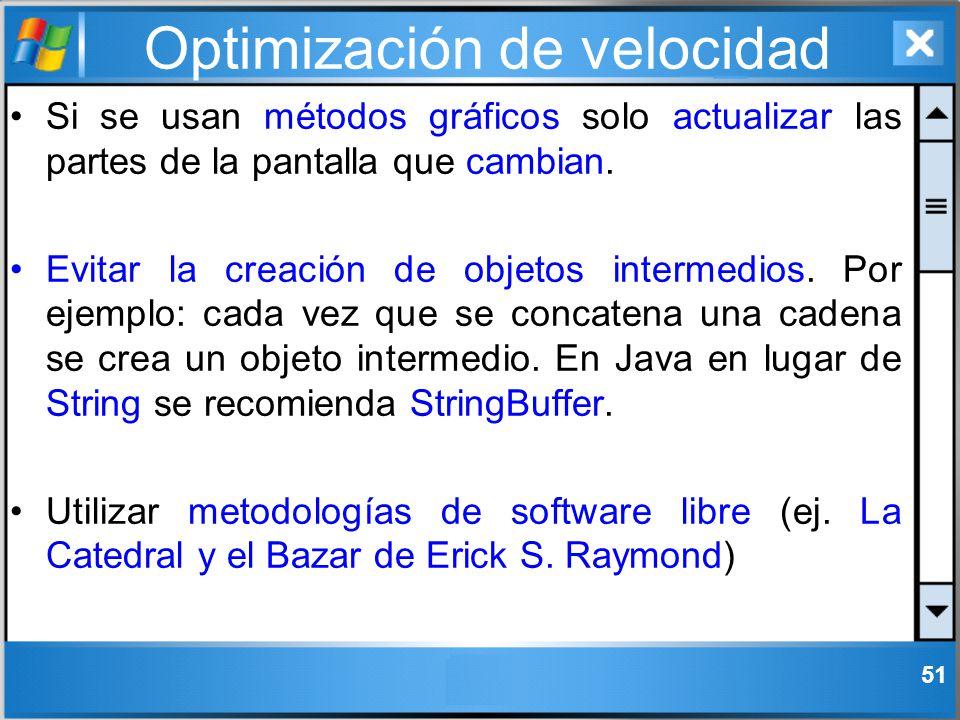 Optimización de velocidad Si se usan métodos gráficos solo actualizar las partes de la pantalla que cambian. Evitar la creación de objetos intermedios
