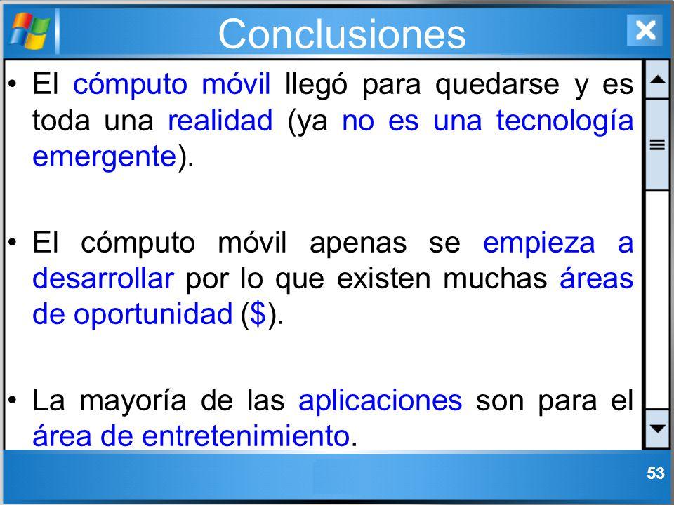 Conclusiones 53 El cómputo móvil llegó para quedarse y es toda una realidad (ya no es una tecnología emergente). El cómputo móvil apenas se empieza a