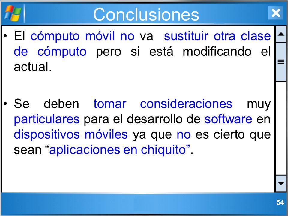Conclusiones 54 El cómputo móvil no va sustituir otra clase de cómputo pero si está modificando el actual. Se deben tomar consideraciones muy particul