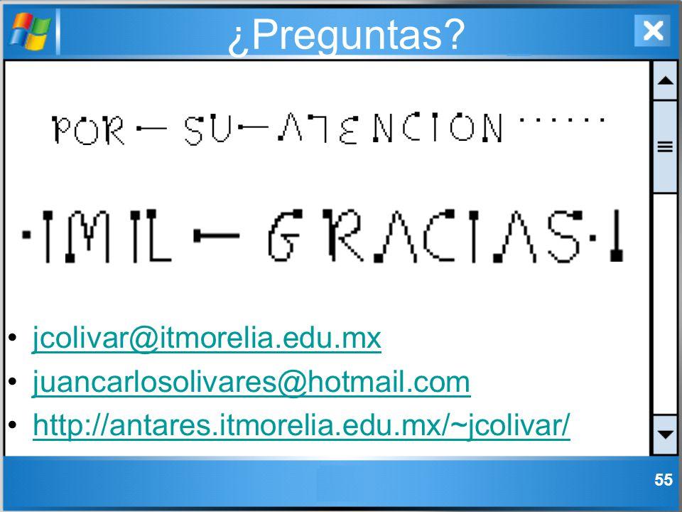 55 ¿Preguntas? jcolivar@itmorelia.edu.mx juancarlosolivares@hotmail.com http://antares.itmorelia.edu.mx/~jcolivar/