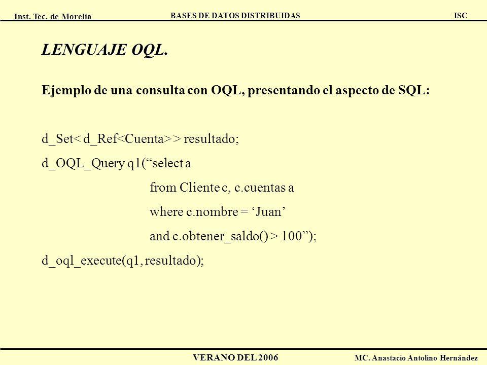 Inst. Tec. de Morelia ISC BASES DE DATOS DISTRIBUIDAS VERANO DEL 2006 MC. Anastacio Antolino Hernández LENGUAJE OQL. Ejemplo de una consulta con OQL,