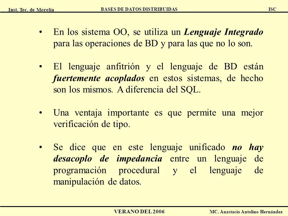 Inst. Tec. de Morelia ISC BASES DE DATOS DISTRIBUIDAS VERANO DEL 2006 MC. Anastacio Antolino Hernández En los sistema OO, se utiliza un Lenguaje Integ
