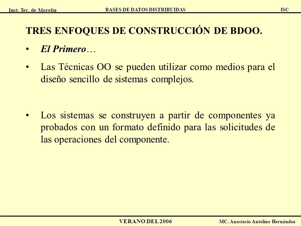 Inst. Tec. de Morelia ISC BASES DE DATOS DISTRIBUIDAS VERANO DEL 2006 MC. Anastacio Antolino Hernández TRES ENFOQUES DE CONSTRUCCIÓN DE BDOO. El Prime