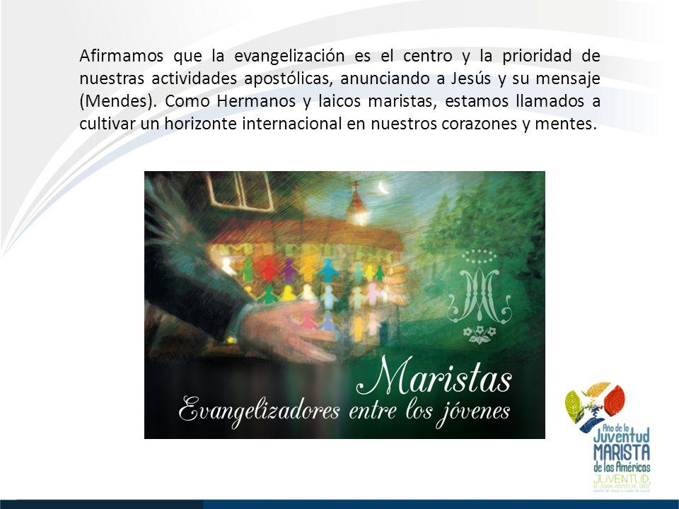 Afirmamos que la evangelización es el centro y la prioridad de nuestras actividades apostólicas, anunciando a Jesús y su mensaje (Mendes).