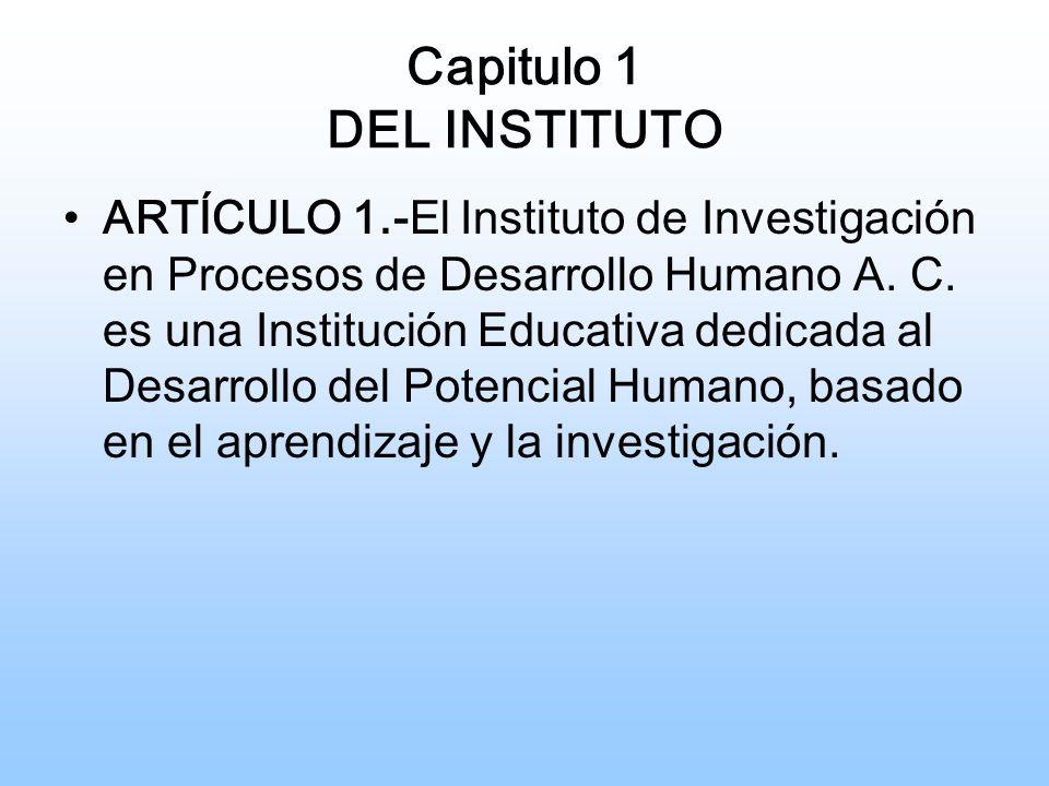 Capitulo 1 DEL INSTITUTO ARTÍCULO 1.- El Instituto de Investigación en Procesos de Desarrollo Humano A.