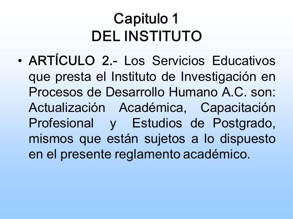 Capitulo 1 DEL INSTITUTO ARTÍCULO 2.- Los Servicios Educativos que presta el Instituto de Investigación en Procesos de Desarrollo Humano A.C.