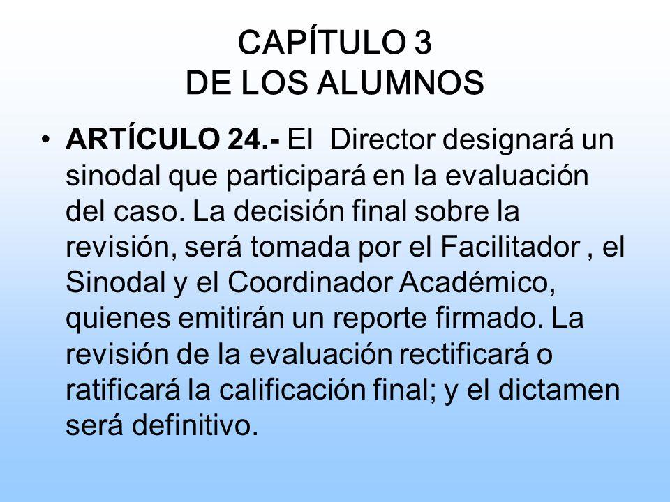 CAPÍTULO 3 DE LOS ALUMNOS ARTÍCULO 24.- El Director designará un sinodal que participará en la evaluación del caso.