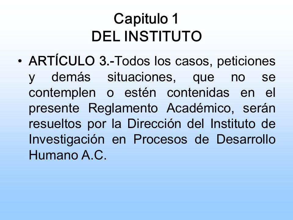 Capitulo 2 Del Ingreso al Instituto ARTÍCULO 4.- Para ingresar al Instituto de Investigación en Procesos de Desarrollo Humano, el aspirante deberá cumplir con los siguientes requisitos: 4.1.- Llenar con sus datos y entregar la solicitud de admisión.