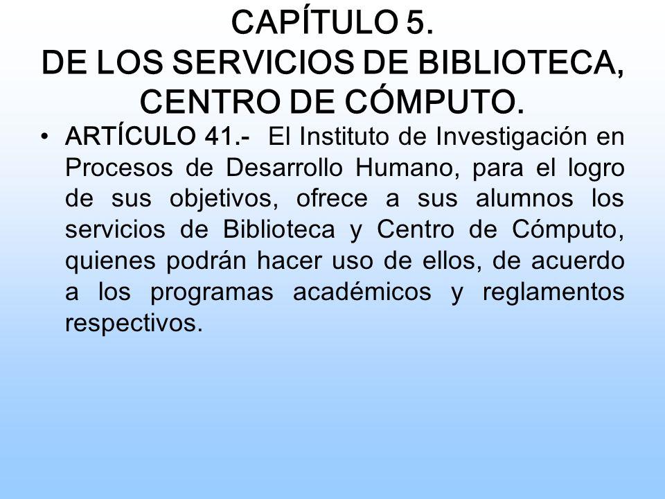 CAPÍTULO 5.DE LOS SERVICIOS DE BIBLIOTECA, CENTRO DE CÓMPUTO.