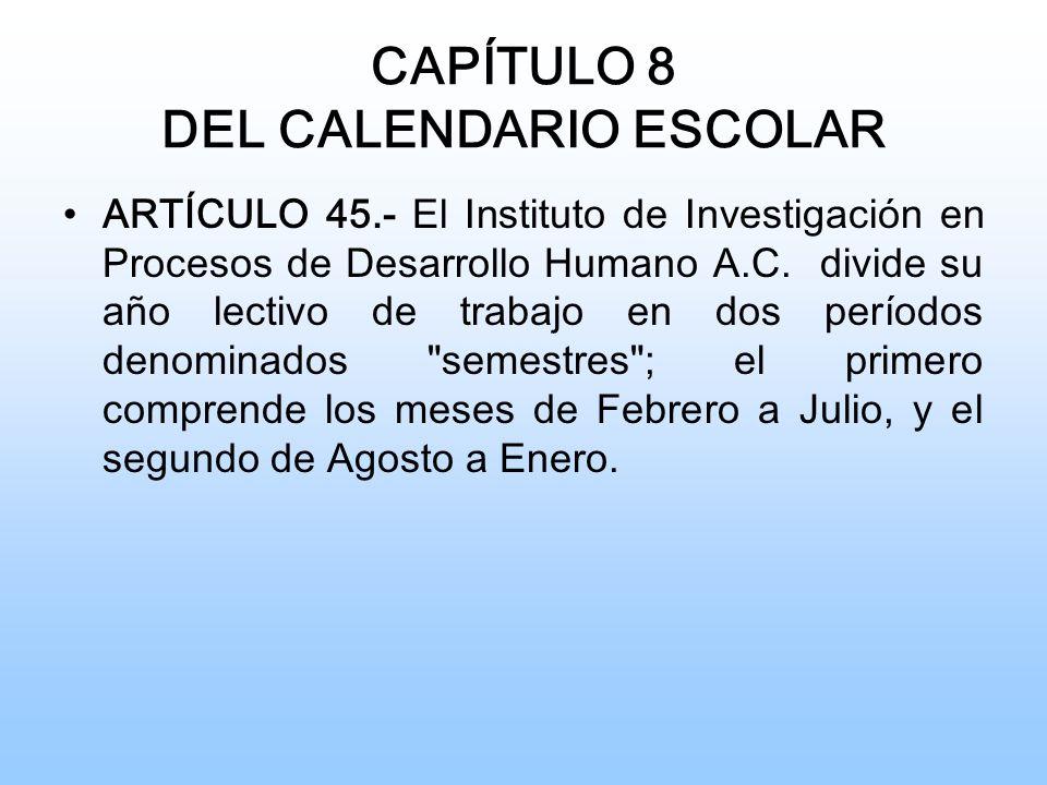 CAPÍTULO 8 DEL CALENDARIO ESCOLAR ARTÍCULO 45.- El Instituto de Investigación en Procesos de Desarrollo Humano A.C.