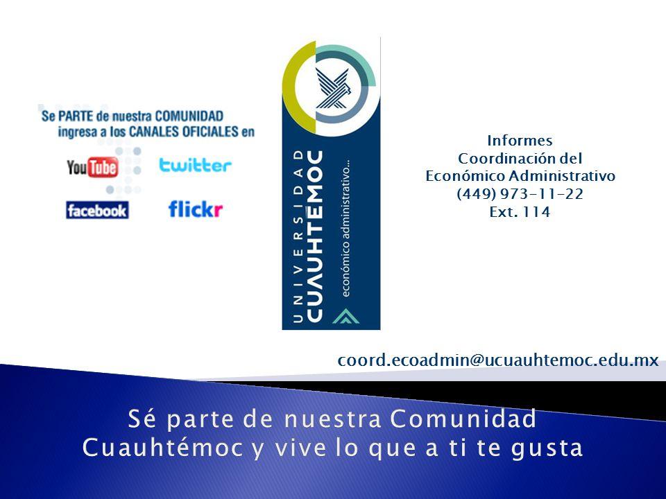 Informes Coordinación del Económico Administrativo (449) 973-11-22 Ext. 114 coord.ecoadmin@ucuauhtemoc.edu.mx
